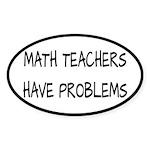 Math Teachers Have Problems Sticker (Oval)