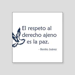 El respeto al derecho ajeno es la paz Square Stick