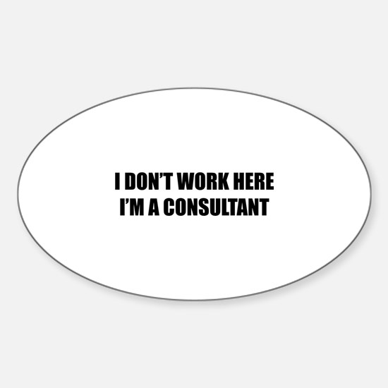 I Don't Work Here. I'm A Consultant Sticker (Oval)