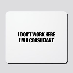 I Don't Work Here. I'm A Consultant Mousepad