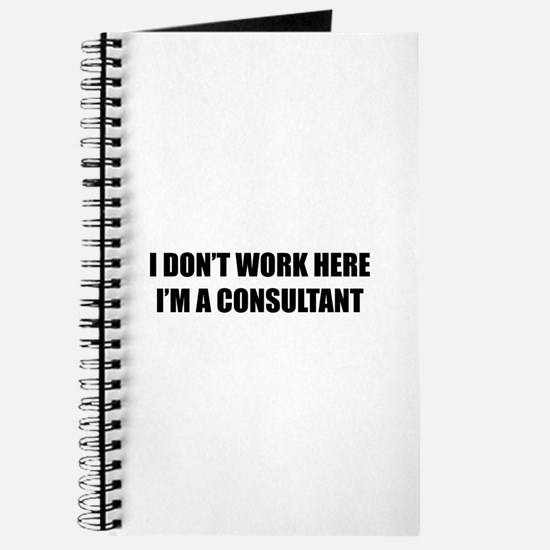I Don't Work Here. I'm A Consultant Journal