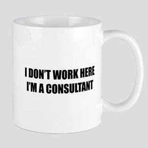 I Don't Work Here. I'm A Consultant Mug