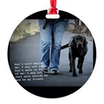 Walk beside me and be my friend Round Ornament