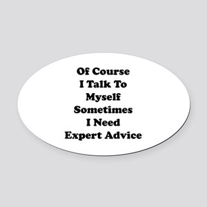 Sometimes I Need Expert Advice Oval Car Magnet