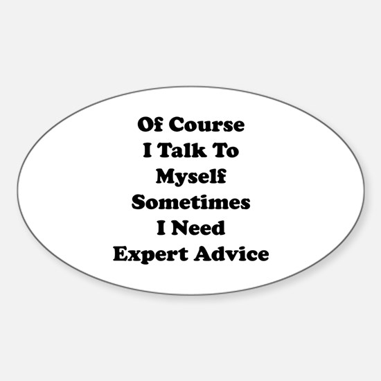 Sometimes I Need Expert Advice Sticker (Oval)