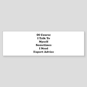 Sometimes I Need Expert Advice Sticker (Bumper)