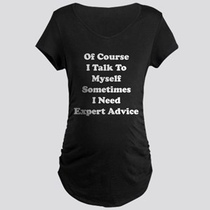 Sometimes I Need Expert Advice Maternity Dark T-Sh