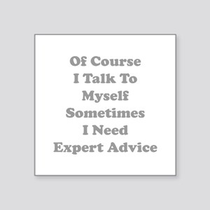 "Sometimes I Need Expert Advice Square Sticker 3"" x"