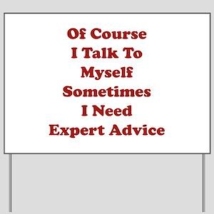 Sometimes I Need Expert Advice Yard Sign