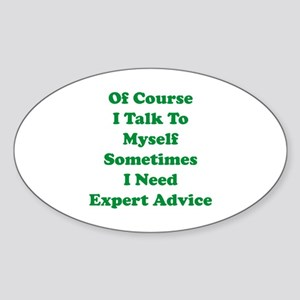 Sometimes I Need Expert Advice Sticker (Oval)
