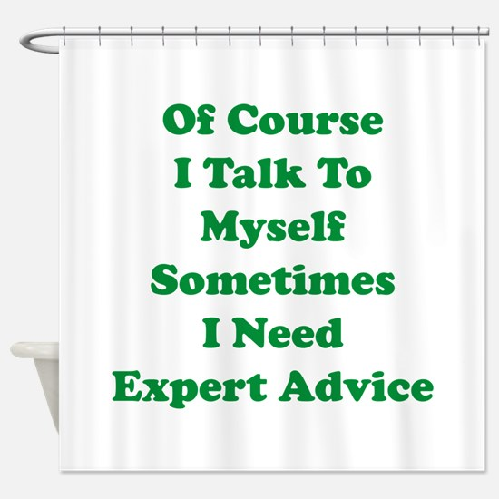 Sometimes I Need Expert Advice Shower Curtain