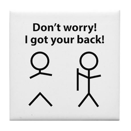 Don't worry! I got your back! Tile Coaster