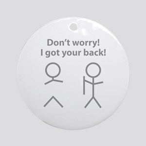 Don't worry! I got your back! Ornament (Round)