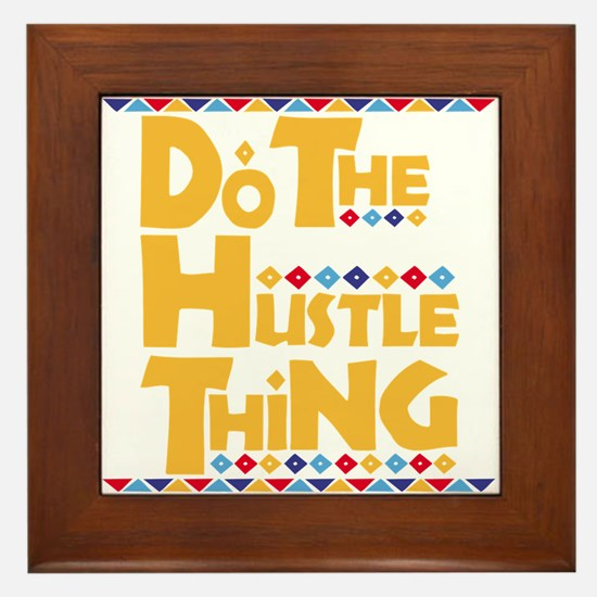 Do the Hustle Thing Framed Tile