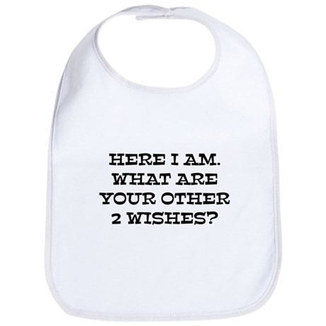 Here I Am What Are Your Other 2 Wishes? Bib