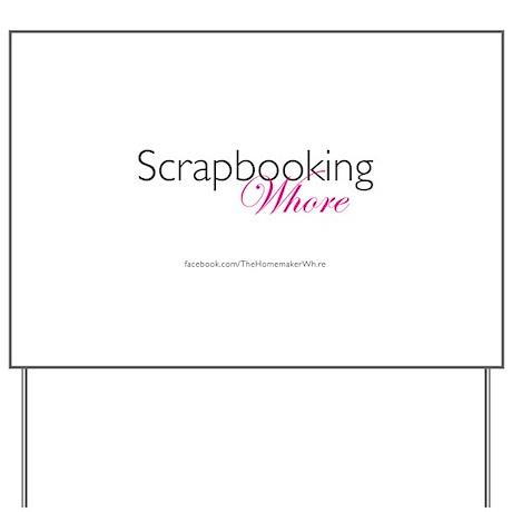 Scrapbooking Whore (w/logo) Yard Sign