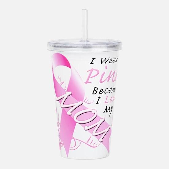 I Wear Pink Because I Love My Mom Acrylic Double-w