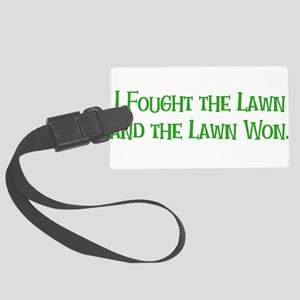 I Fought the Lawn Large Luggage Tag