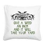 Give a Weed an Inch Square Canvas Pillow