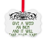 Give a Weed an Inch Picture Ornament