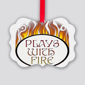 Plays with Fire Picture Ornament