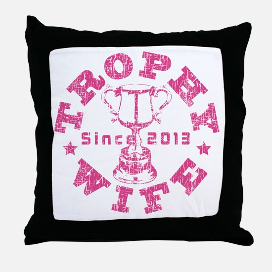 Trophy Wife Since 2013 pink Throw Pillow