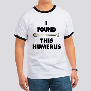 I Found This Humerus Ringer T