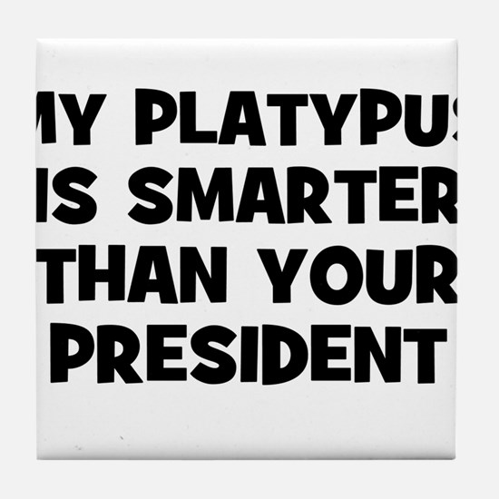 My Platypus Is Smarter Than Y Tile Coaster