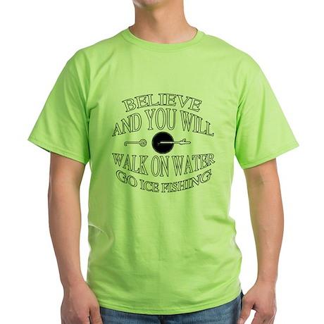Believe ice fishing Green T-Shirt