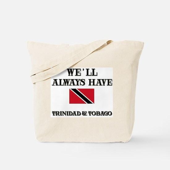 We Will Always Have Trinidad & Tobago Tote Bag