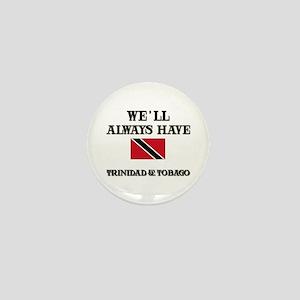 We Will Always Have Trinidad & Tobago Mini Button
