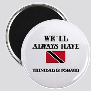 We Will Always Have Trinidad & Tobago Magnet
