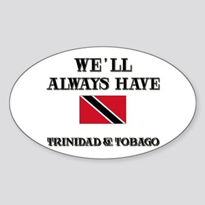 We Will Always Have Trinidad & Tobago Sticker (Ova