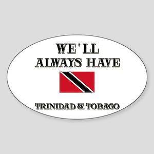 We Will Always Have Trinidad & Tobago Sticker (Ova