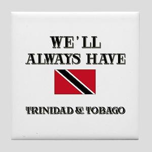We Will Always Have Trinidad & Tobago Tile Coaster
