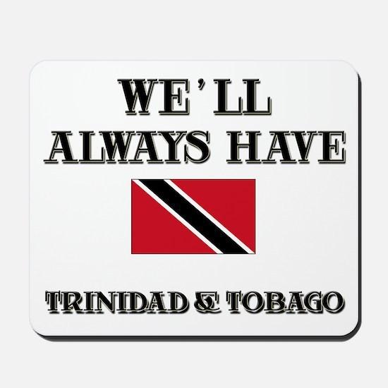 We Will Always Have Trinidad & Tobago Mousepad