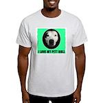 I LOVE MY PIT BULL Ash Grey T-Shirt