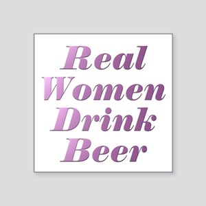 """Real Women Drink Beer #3 Square Sticker 3"""" x 3"""""""