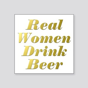 """Real Women Drink Beer #4 Square Sticker 3"""" x 3"""""""