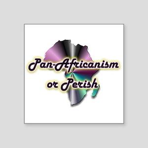 "Pan-Africanism or Perish 17 Square Sticker 3"" x 3"""