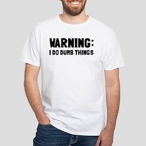 Warning I Do Dumb Things White T-Shirt