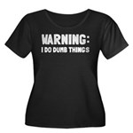 Warning I Do Dumb Things Women's Plus Size Scoop N