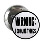 "Warning I Do Dumb Things 2.25"" Button (10 pac"