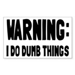 Warning I Do Dumb Things Sticker (Rectangle)