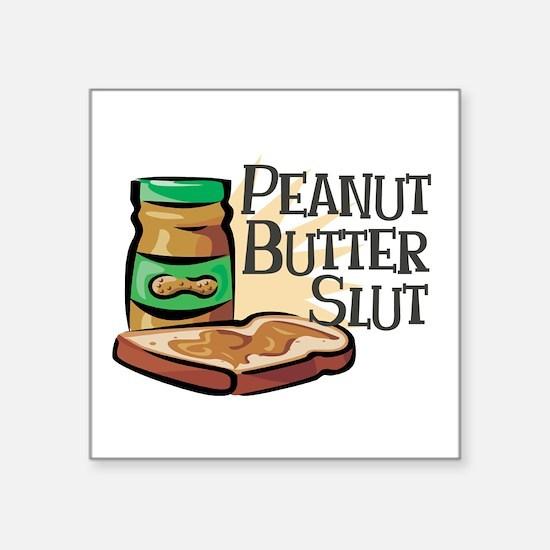 """Peanut Butter Slut Square Sticker 3"""" x 3"""""""