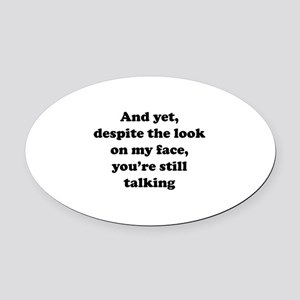 You're Still Talking Oval Car Magnet