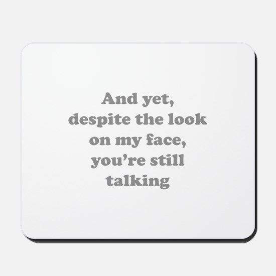 You're Still Talking Mousepad