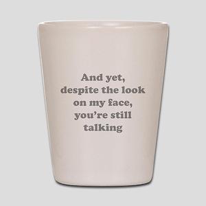You're Still Talking Shot Glass