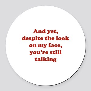 You're Still Talking Round Car Magnet
