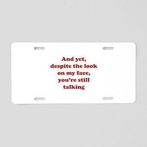 You're Still Talking Aluminum License Plate